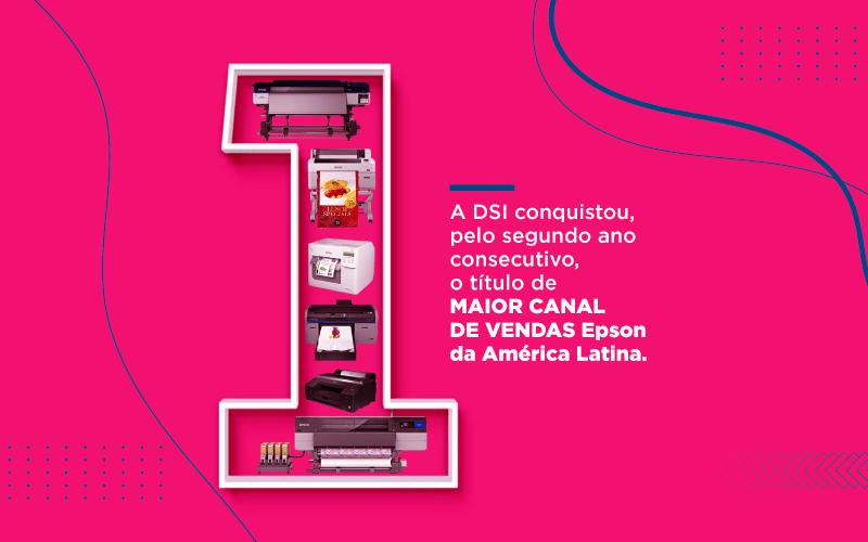 Por que a DSI é o maior canal de vendas Epson da América Latina?